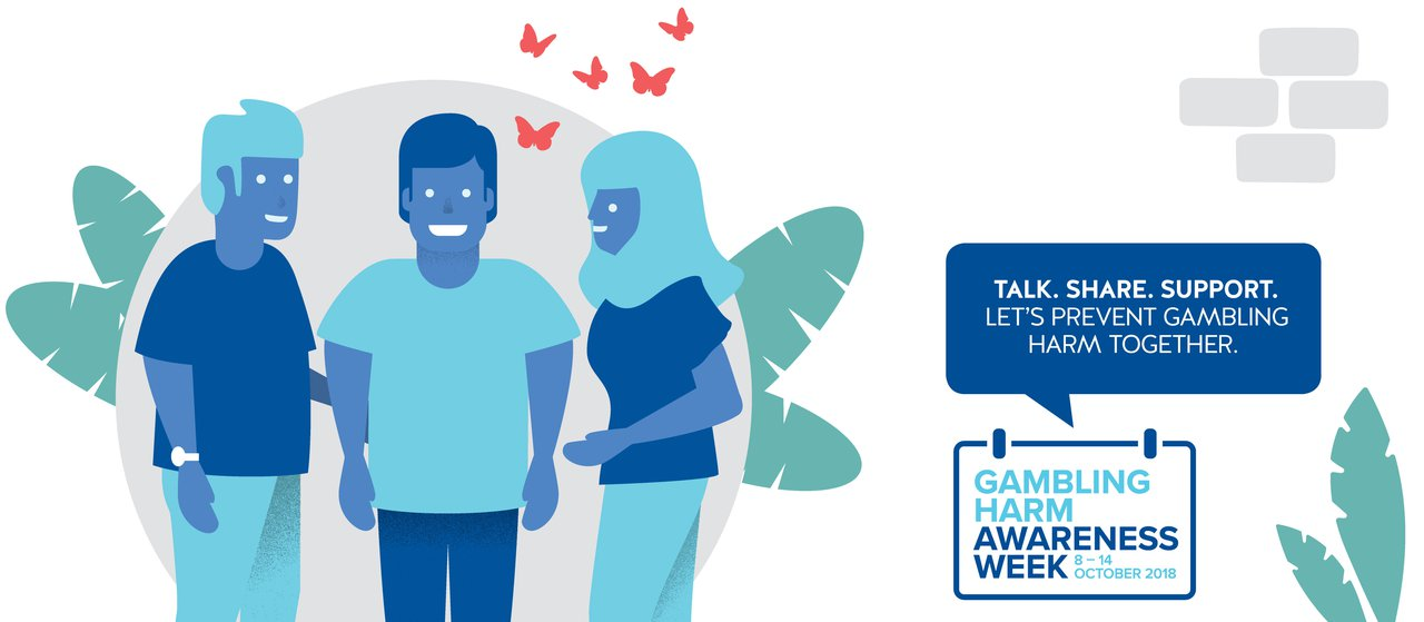 Talk. Share. Support. Let's prevent gambling harm together. Gambling Harm Awareness Week 8 - 14 October 2018